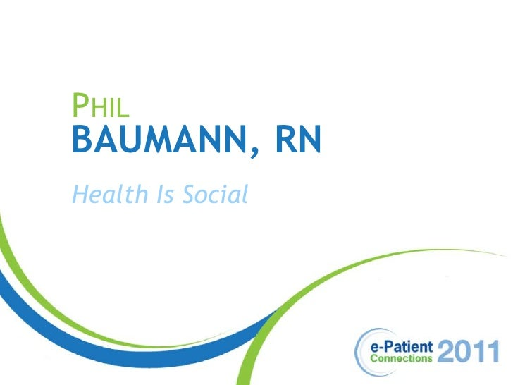 Phil<br />Baumann, RN<br />Health Is Social<br />
