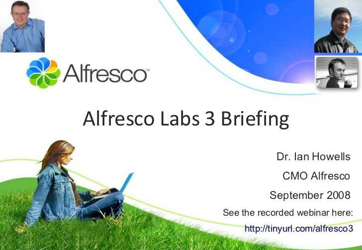 Dr. Ian Howells CMO A l fresco September 2008 Alfresco Labs 3 Briefing See the recorded webinar here: http:// tinyurl .com...