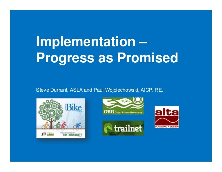 Implementation –Progress as PromisedSteve Durrant, ASLA and Paul Wojciechowski, AICP, P.E.
