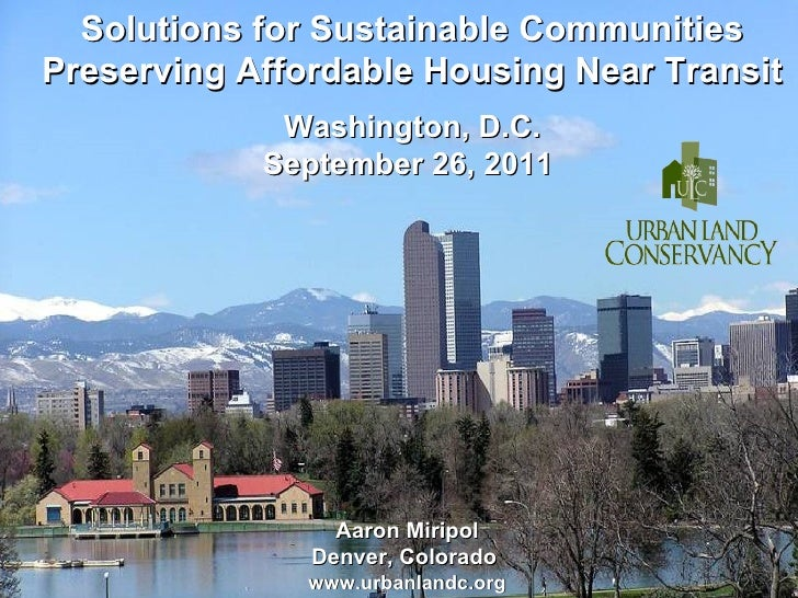 Solutions for Sustainable Communities Preserving Affordable Housing Near Transit Washington, D.C. September 26, 2011  Aaro...
