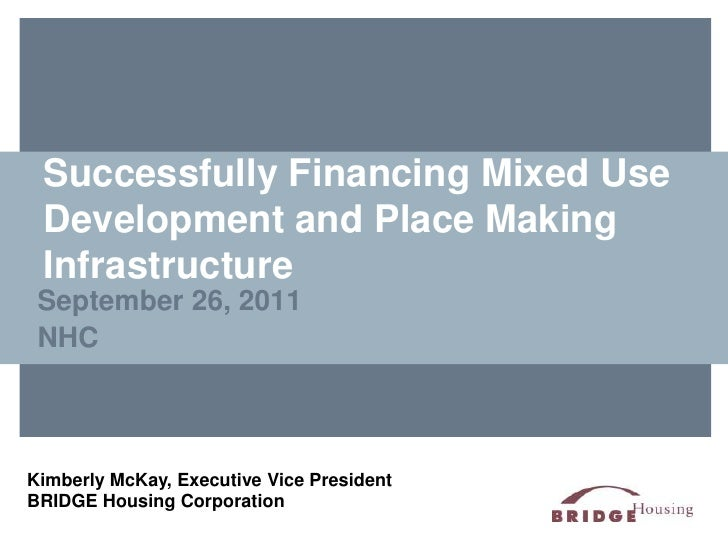 Successfully Financing Mixed Use Development and Place Making Infrastructure<br />September 26, 2011<br />NHC<br />Kimberl...