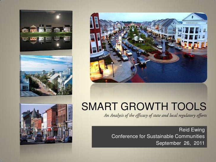 SMART GROWTH TOOLSAn Analysis of the efficacy of state and local regulatory efforts<br />Reid Ewing<br />Conference for Su...