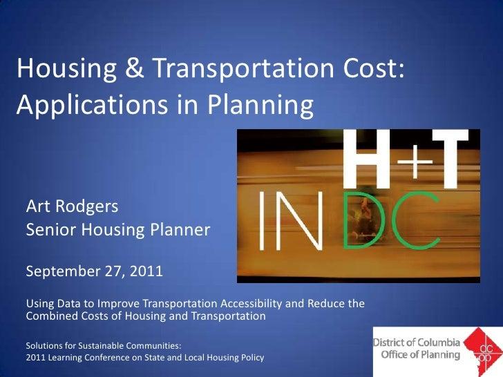 Housing & Transportation Cost: Applications in Planning<br />Art Rodgers<br />Senior Housing Planner<br />September 27, 20...