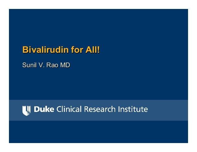 Bivalirudin for All! Sunil V. Rao MD
