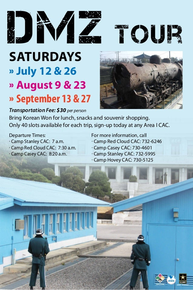 DMZ Tour For more information, call · Camp Red Cloud CAC: 732-6246 · Camp Casey CAC: 730-4601 · Camp Stanley CAC: 732-5995...