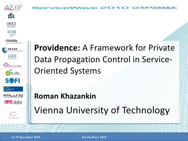 Providence:  A Framework for Private Data Propagation Control in Service-Oriented Systems Roman Khazankin Vienna Universit...