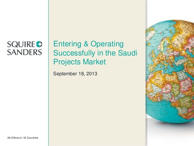 39 Offices in 19 Countries Entering & Operating Successfully in the Saudi Projects Market September 18, 2013