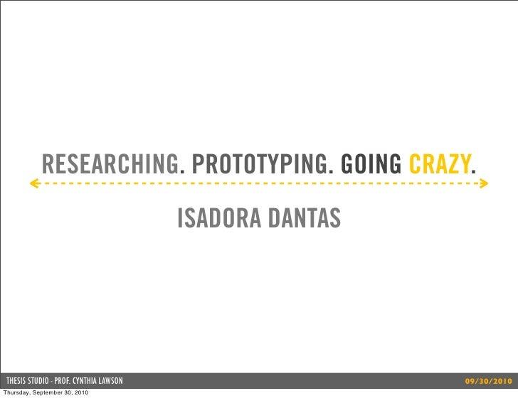 RESEARCHING. PROTOTYPING. GOING CRAZY.                                         ISADORA DANTAS      THESIS STUDIO - PROF. C...