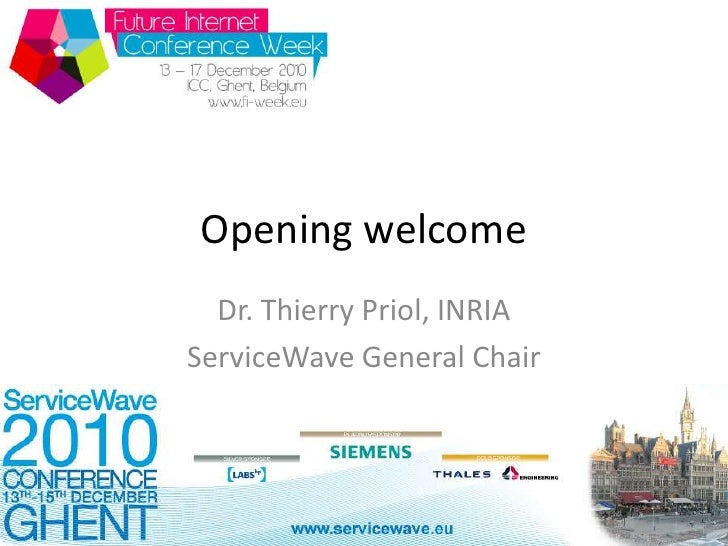 Opening welcome<br />Dr. Thierry Priol, INRIA<br />ServiceWave General Chair<br />