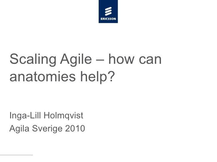 Scaling Agile – how can anatomies help? Inga-Lill Holmqvist Agila Sverige 2010