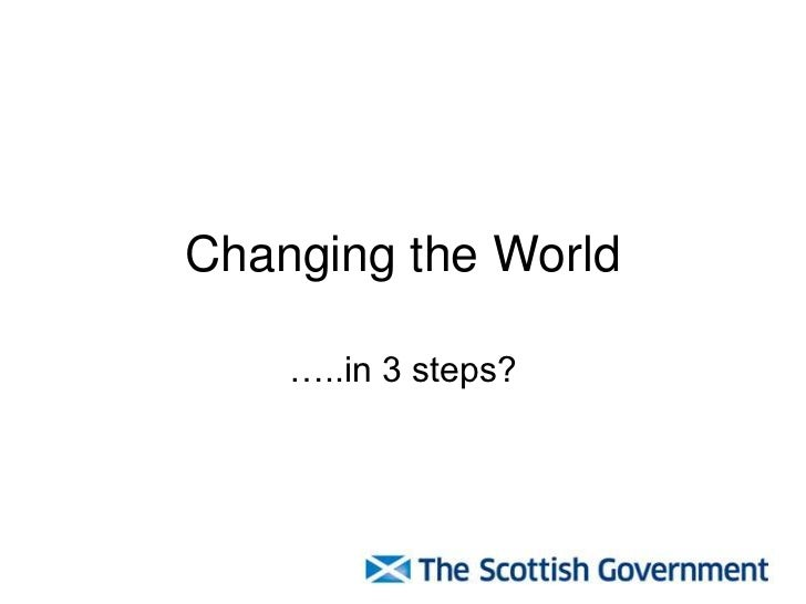 Changing the World    …..in 3 steps?