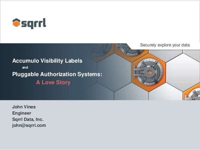 Accumulo Summit 2014: Accumulo Visibility Labels and Pluggable Authorization Systems: A Love Story