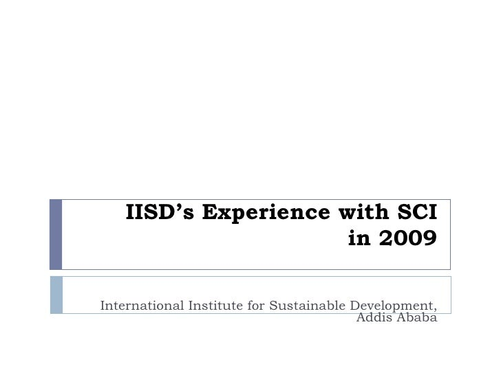 IISD's Experience with SCI in 2009 International Institute for Sustainable Development, Addis Ababa