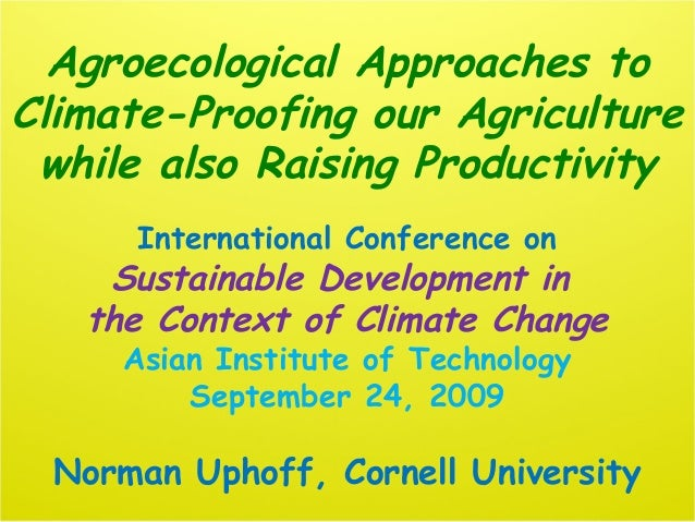 Agroecological Approaches to Climate-Proofing our Agriculture while also Raising Productivity International Conference on ...