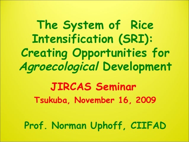 The System of Rice Intensification (SRI): Creating Opportunities for Agroecological Development JIRCAS Seminar Tsukuba, No...