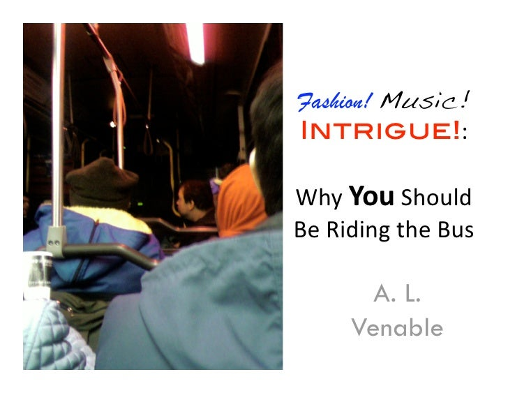 09 Ip5 Angel Venable: Fashion! Music! Intrigue!: Why You Should Be Riding the Bus