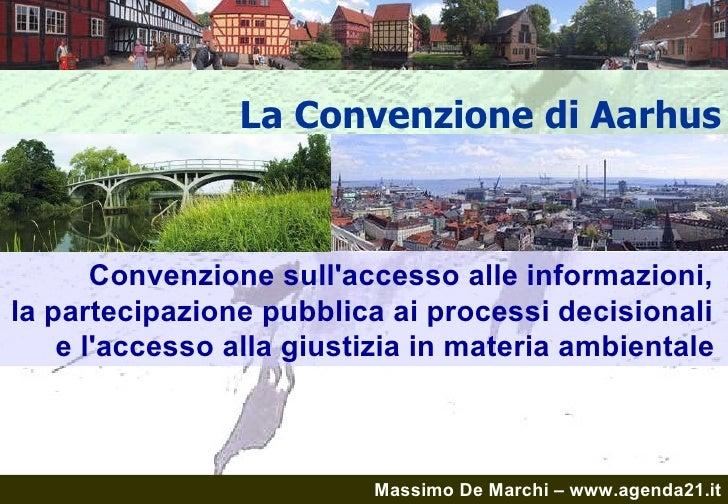 La Convenzione di Aarhus Convenzione sull'accesso alle informazioni,  la partecipazione pubblica ai processi decisionali  ...