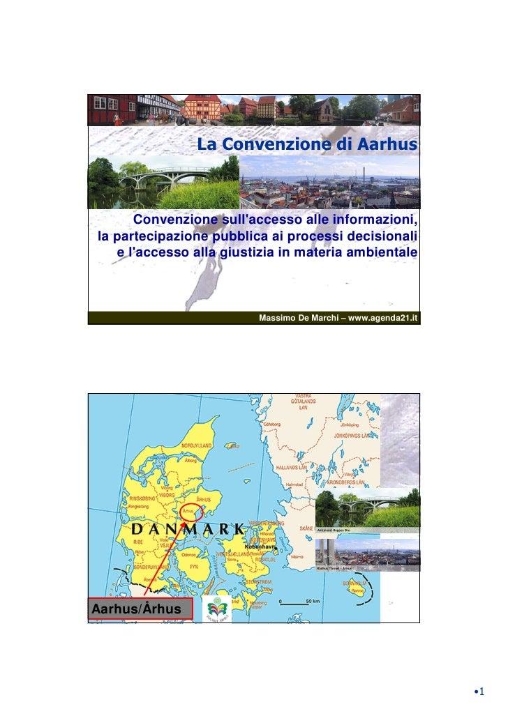 La Convenzione di Aarhus          Convenzione sull'accesso alle informazioni, la partecipazione pubblica ai processi decis...