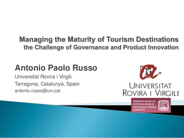 Managing the Maturity of Tourism Destinations: the Challenge of Governance and Product Innovation - Prof. Antonio Paolo Russo