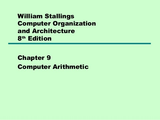 William StallingsComputer Organizationand Architecture8th EditionChapter 9Computer Arithmetic
