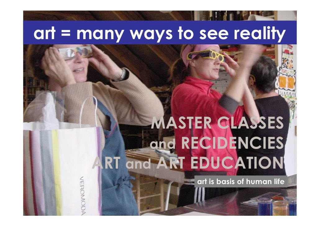 art = many ways to see reality                  MASTER CLASSES              and RECIDENCIES       ART and ART EDUCATION   ...