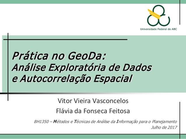 Prática no GeoDa: Análise Exploratória de Dados e Autocorrelação Espacial Vitor Vieira Vasconcelos BH1350 – Métodos e Técn...