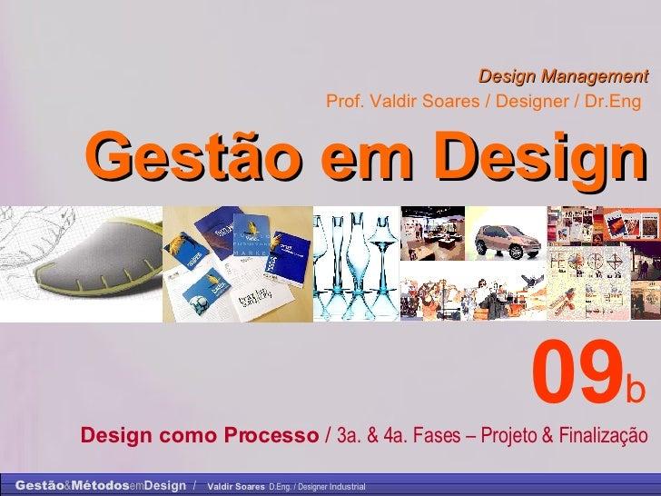 Design Management Prof. Valdir Soares / Designer / Dr.Eng   Gestão em Design . 09 b Design como Processo  /  3a. & 4a. Fas...