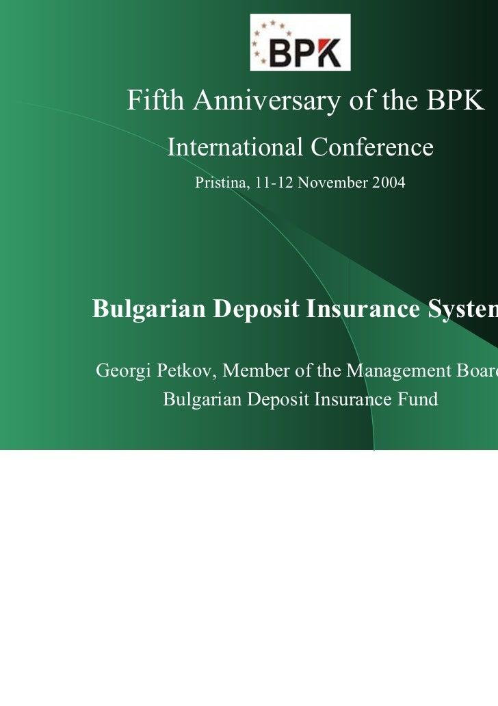 Fifth Anniversary of the BPK       International Conference          Pristina, 11-12 November 2004Bulgarian Deposit Insura...