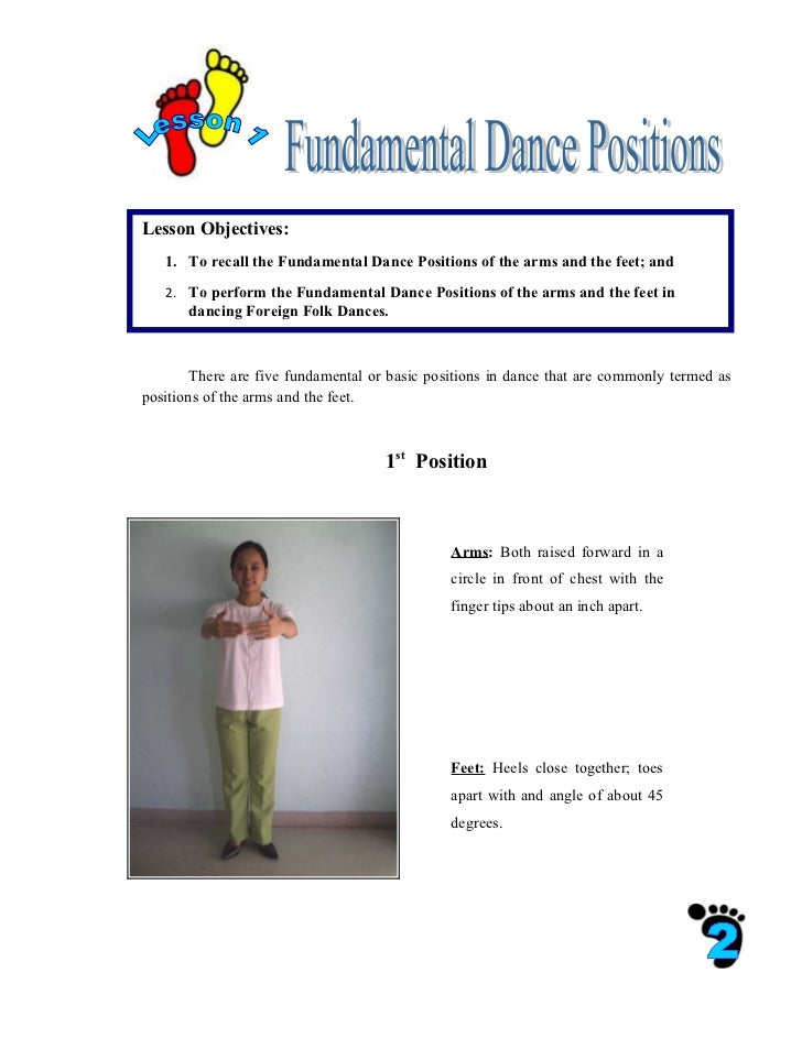 Lesson Objectives:   1. To recall the Fundamental Dance Positions of the arms and the feet; and   2. To perform the Fundam...