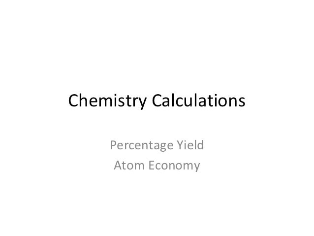chemistry calculations percent yield and atom economy