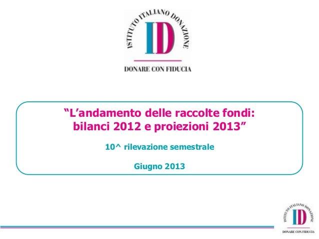 """""""L'andamento delle raccolte fondi: bilanci 2012 e proiezioni 2013"""" 10^ rilevazione semestrale Giugno 2013"""