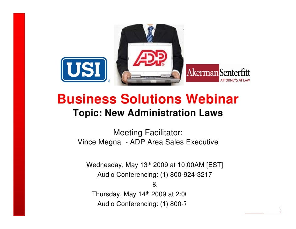 Business Solutions Webinar   Topic: New Administration Laws             Meeting Facilitator:   Vince Megna - ADP Area Sale...