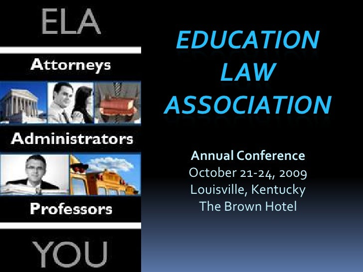 Education Law Association<br />Annual Conference<br />October 21-24, 2009<br />Louisville, Kentucky<br />The Brown Hotel<b...