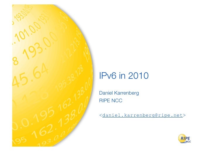 IPv6 in 2010 Daniel Karrenberg RIPE NCC  <daniel.karrenberg@ripe.net>