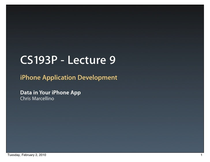 CS193P - Lecture 9         iPhone Application Development          Data in Your iPhone App         Chris Marcellino     Tu...