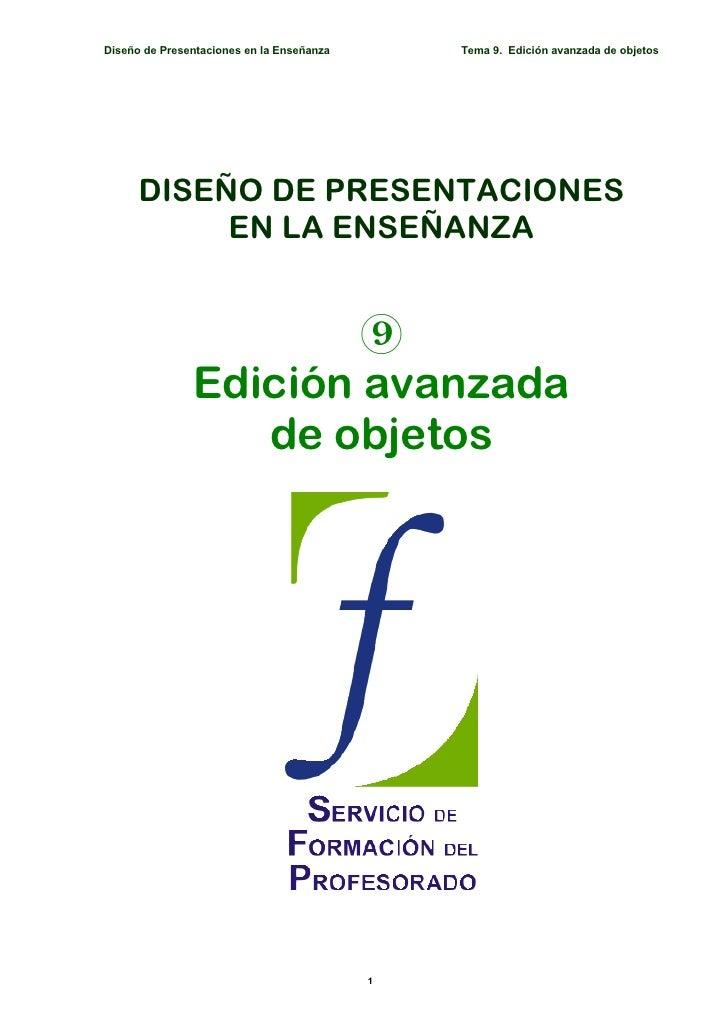 Diseño de Presentaciones en la Enseñanza       Tema 9. Edición avanzada de objetos           DISEÑO DE PRESENTACIONES     ...