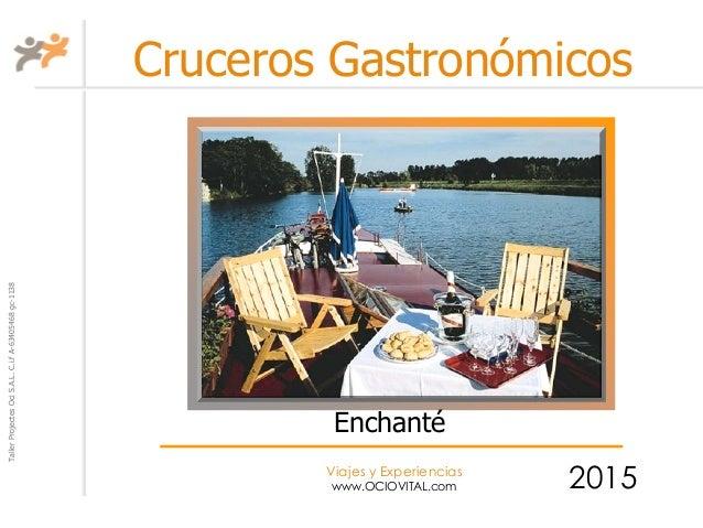 TallerProjectesOciS.A.L.C.i.fA-63405468gc-1138 Viajes y Experiencias www.OCIOVITAL.com Cruceros Gastronómicos 2015 Enchanté
