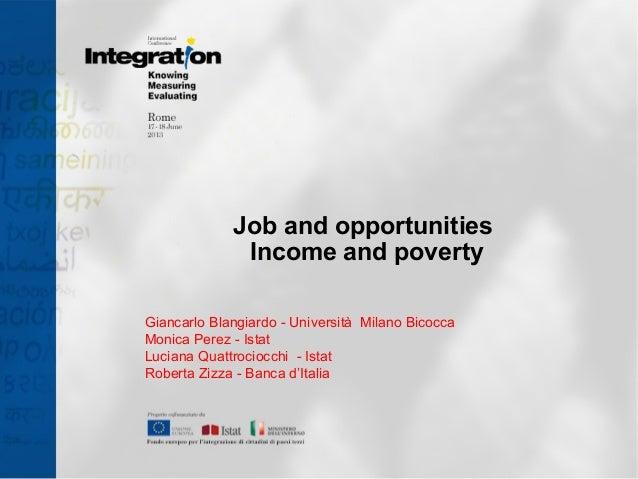 Job and opportunities Income and poverty Giancarlo Blangiardo - Università Milano Bicocca Monica Perez - Istat Luciana Qua...
