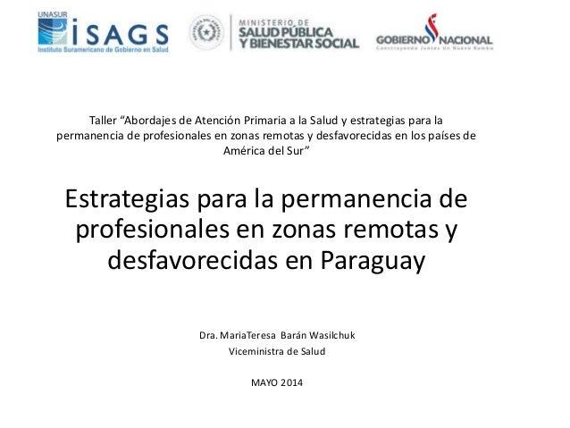 Estrategias para la permanencia de profesionales en zonas remotas y desfavorecidas en Paraguay Dra. MariaTeresa Barán Wasi...