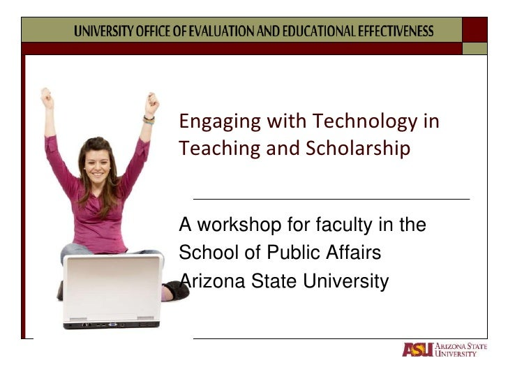 Engaging with Technology in Teaching and Scholarship<br />A workshop for faculty in the <br />School of Public Affairs<br ...