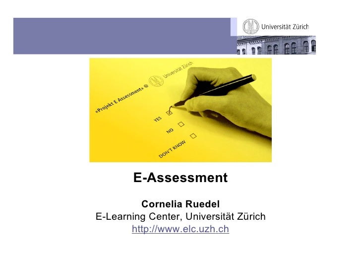 E-Assessment          Cornelia Ruedel E-Learning Center, Universität Zürich        http://www.elc.uzh.ch