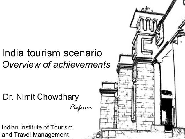 1 Tour Guiding Series India tourism scenario Overview of achievements Dr. Nimit Chowdhary Professor Indian Institute of To...