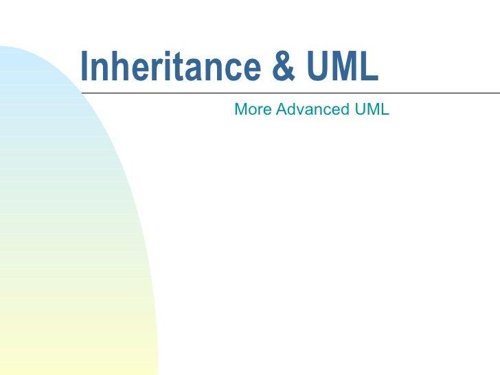 Inheritance & UML More Advanced UML