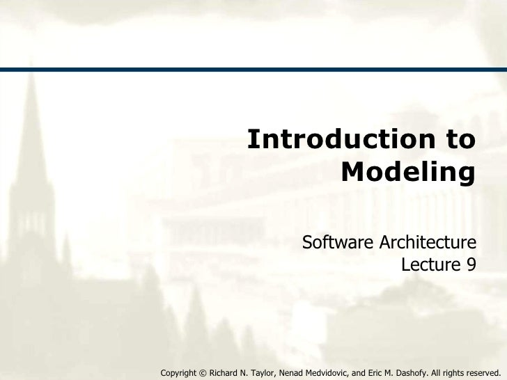Introduction to Modeling Software Architecture Lecture 9