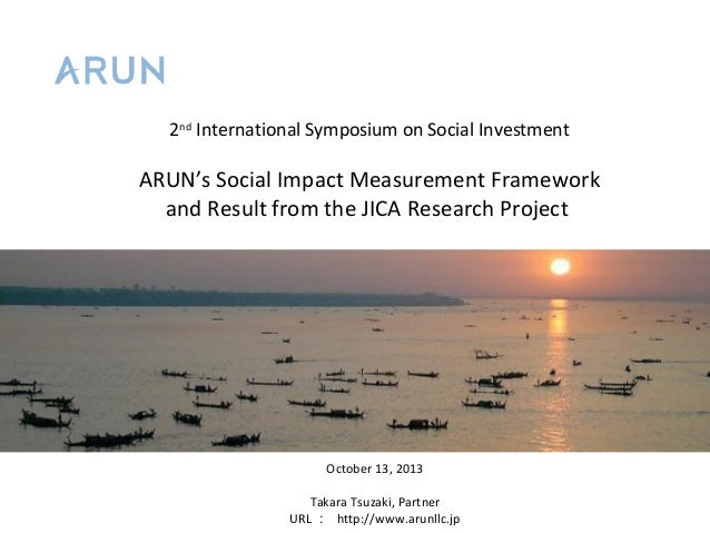 2nd International Symposium on Social Investment  ARUN's Social Impact Measurement Framework and Result from the JICA Rese...