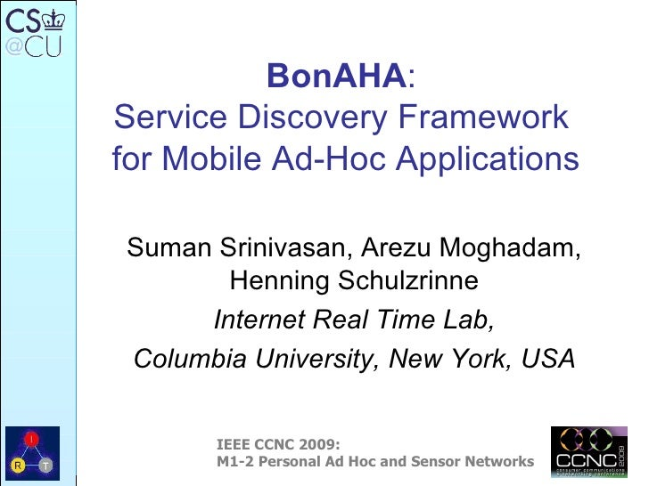 BonAHA :  Service Discovery Framework  for Mobile Ad-Hoc Applications Suman Srinivasan, Arezu Moghadam, Henning Schulzrinn...