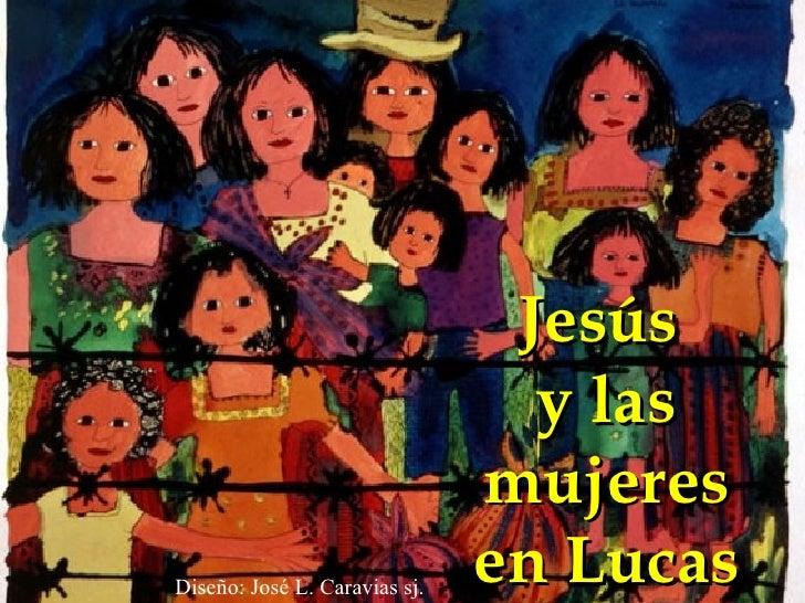 Jesús  y las mujeres en Lucas Diseño: José L. Caravias sj.