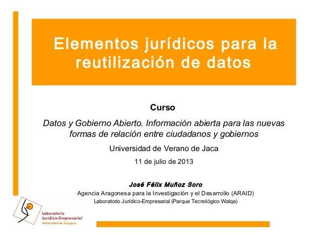 Elementos jurídicos para la reutilización de datos Curso Datos y Gobierno Abierto. Información abierta para las nuevas for...