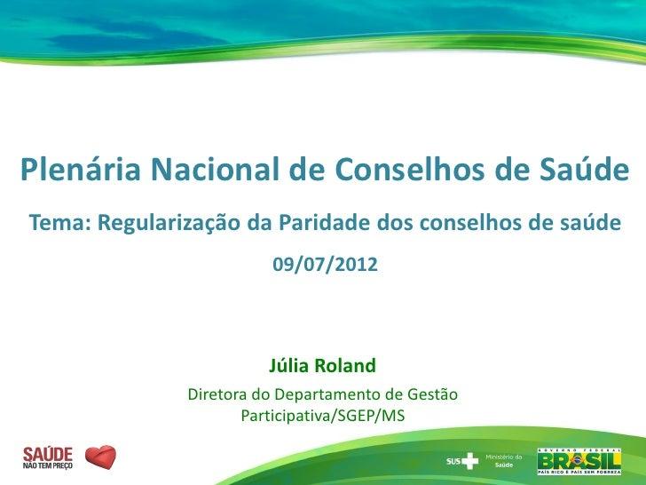 Plenária Nacional de Conselhos de SaúdeTema: Regularização da Paridade dos conselhos de saúde                        09/07...