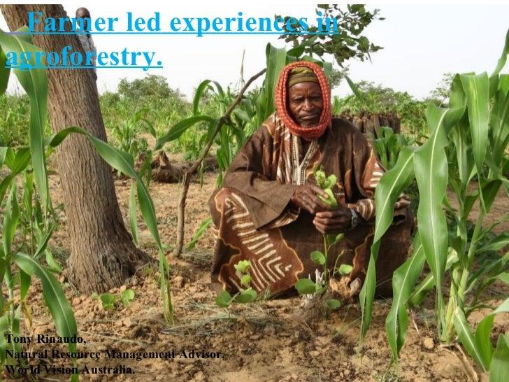 Farmer led experiences in agroforestry. Tony Rinaudo, Natural Resource Management Advisor, World Vision Australia.  13 Mar...